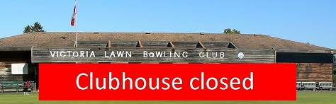 CLUBHOUSE CLOSED @ Victoria Lawn Bowling Club
